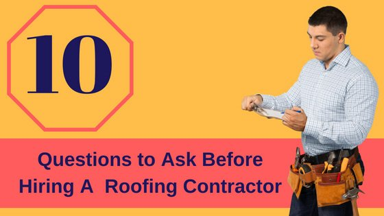 What To Ask Your Contractor: 10 Questions To Ask A Roofing Contractor