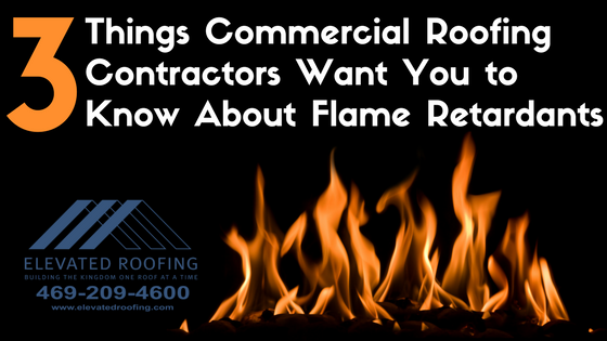 3 Things about Flame Retardants from Commercial Roofing Contractors | Elevated Roofing