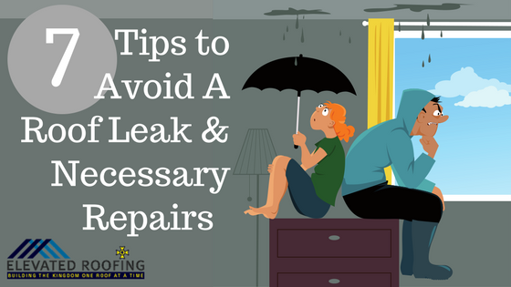 Elevated Roofing 7 Tips to Avoid A Roof Leak and Necessary Repairs