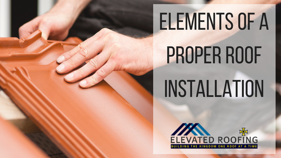 Elements of a Proper Roof Installation | Elevated Roofing | Plano, TX
