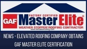 Elevated Roofing Company Gets GAF Master Elite Certification