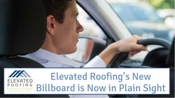 Elevated Roofing's New Billboard is Now in Plain Sight | Reliable Roofing Company | Elevated Roofing