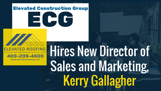 Elevated Construction Group Hires New Director of Sales and Marketing | Elevated Roofing | Frisco, TX