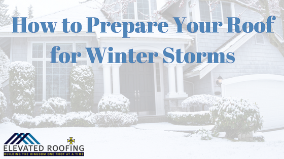 How to Prepare Roof for Winter Storms | Dallas Roofing Experts | Elevated Roofing
