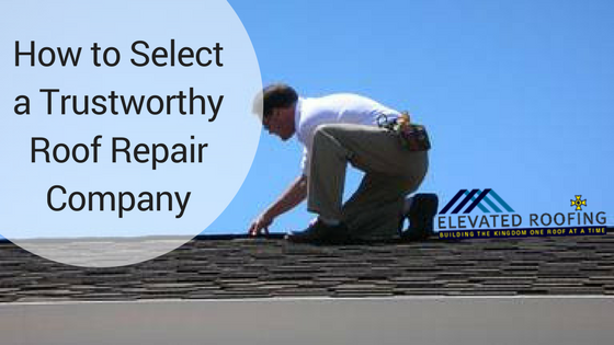 How to Select a Trustworthy Roof Repair Company