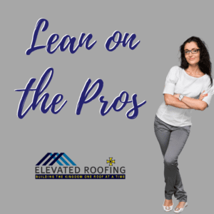 Lean on the Pros Elevated Roofing | Dallas Roofing Company | Elevated Roofing