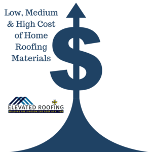 Low, Medium & High Cost of Home Roofing Materials | Elevated Roofing Dallas