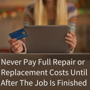 Never Pay Full Roof Repair or Replacement Costs Until After The Job Is Finished