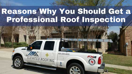 Reasons Why You Should Get a Professional Roof Inspection | Elevated Roofing | Frisco, Texas