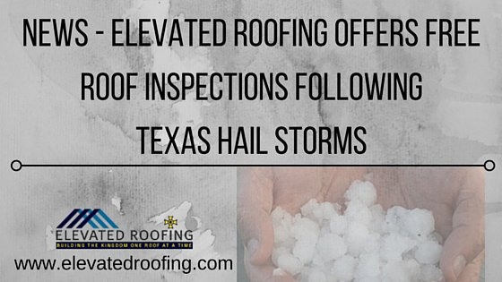 Elevated Roofing Offers Free Inspections After Texas Hail