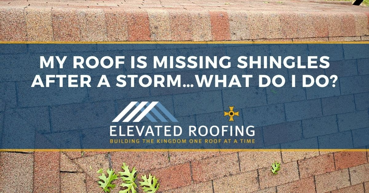 Roof Missing Shingles After Storm - Elevated Roofing