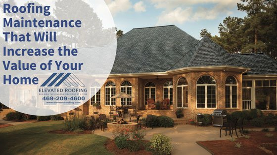 Roofing Maintenance that Will Increase the Value of Your Home | Elevated Roofing | Frisco, TX