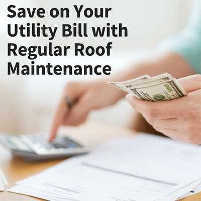 Save on Your Utility Bill with Regular Roof Maintenance | Elevated Roofing | Frisco, TX