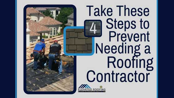 Take These 4 Steps to Prevent Needing a Roofing Contractor | Elevated Roofing Frisco, TX
