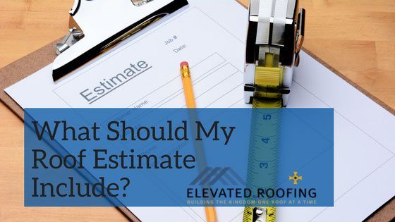 What Should My Roof Estimate Include | Elevated Roofing