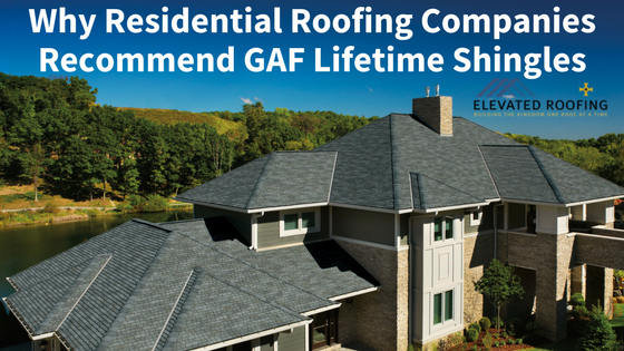Why Residential Roofing Companies Recommend GAF Lifetime Shingles |  Elevated Roofing | Dallas Texas