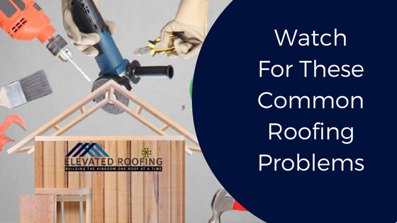 Common Roofing Problems | Elevated Roofing | Dallas, TX